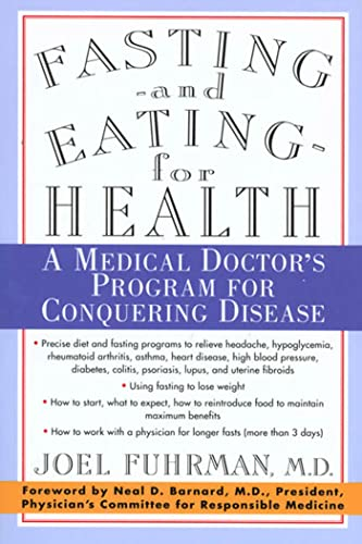 Fasting--and Eating--for Health: A Medical Doctor's Program for Conquering Disease By Joel Fuhrman
