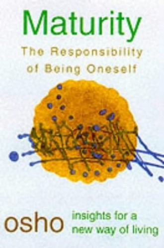 Maturity: Responsibility Being on (Insights for a New Way of Living) By Osho