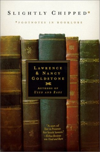 Slightly Chipped: Footnotes in Booklore By Lawrence Goldstone