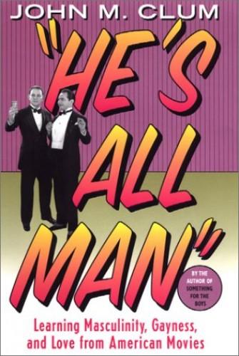 He's All Man By University Professor of Practice of Drama and of English John M Clum (Duke University)