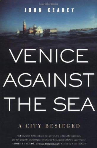 Venice Against the Sea: A City Besieged By John Keahey
