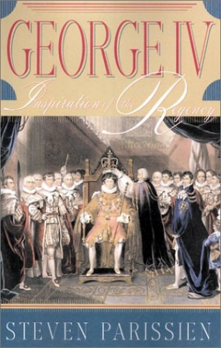 George IV: Inspiration of the Regency By Steven Parissien