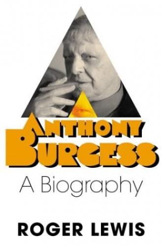 Anthony Burgess von Roger Lewis