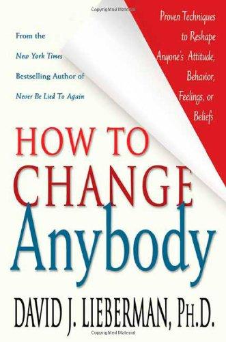How to Change Anybody By David J. Lieberman