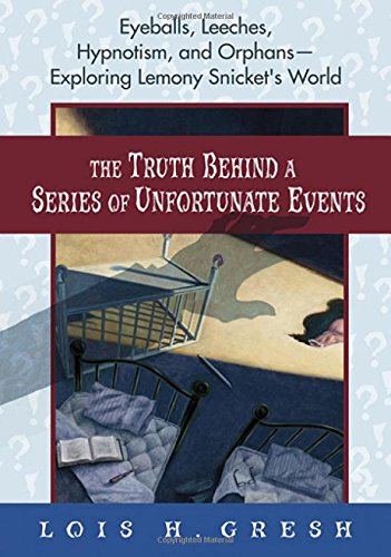 The Truth Behind a Series of Unfortunate Events By Lois Gresh