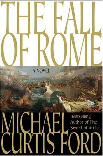 The Fall of Rome By Michael Curtis Ford