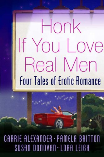 "Honk If You Love Real Men: WITH ""Naughty Girl"" AND ""Wanted, One Hot Blooded Man"" AND ""Mercy Me"" AND ""Reno's Chance"" By Carrie Alexander"
