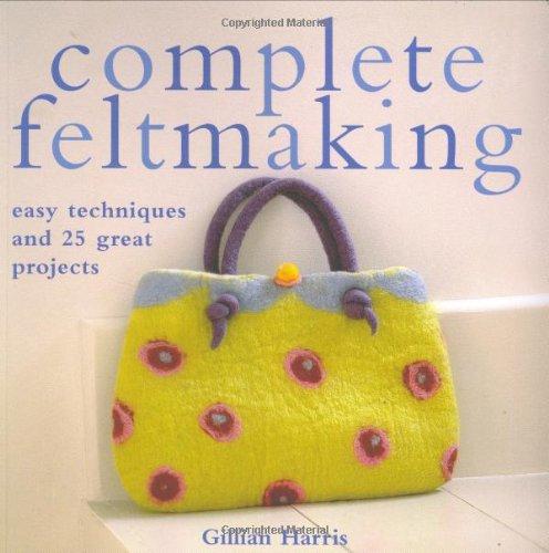 Complete Feltmaking By Gillian Harris