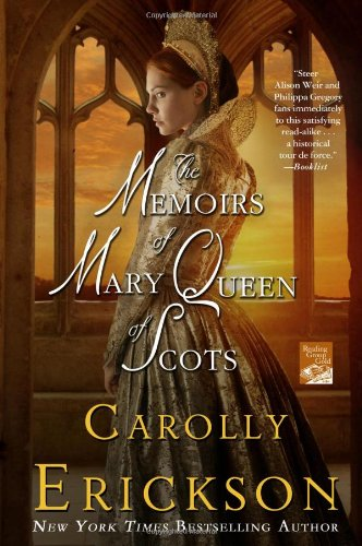 The Memoirs of Mary Queen of Scots By Carolly Erickson