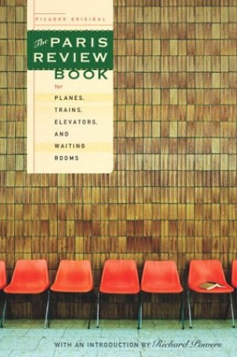 The Paris Review Book for Planes, Trains, Elevators, and Waiting Rooms By Introduction by Richard Powers