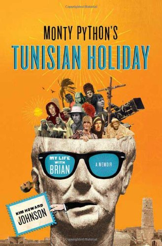 Monty Python's Tunisian Holiday: My Life with Brian By Kim Howard Johnson