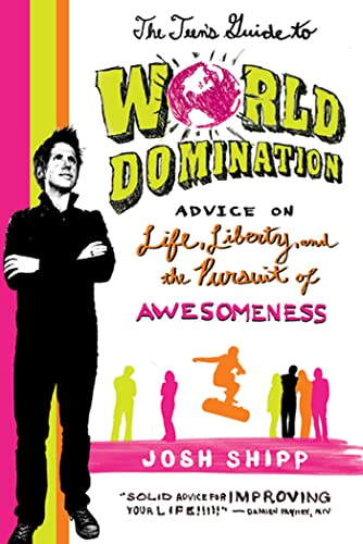 The Teen's Guide to World Domination By Josh Shipp