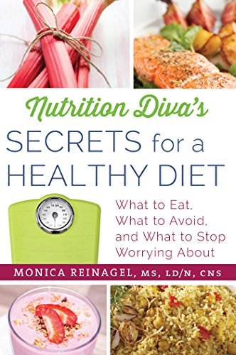 Nutrition Diva's Secrets for a Healthy Diet By Monica Reinagel