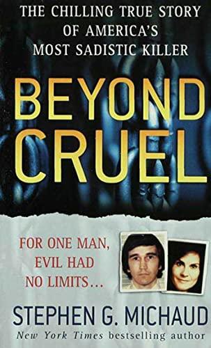 Beyond Cruel (St. Martin's True Crime Library) By Stephen G. Michaud