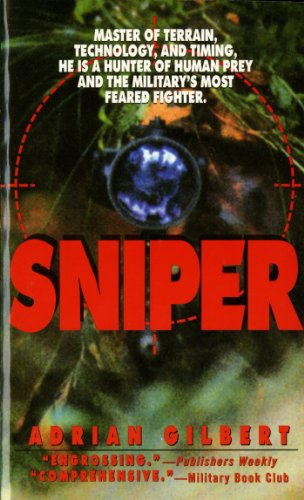 Sniper: the Skills, the Weapons, and the Experiences By Adrian D. Gilbert
