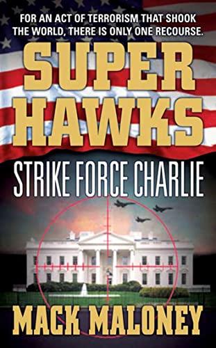 Superhawks: Strike Force Charlie By Mack Maloney