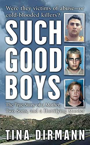 Such Good Boys: The True Story of a Mother, Two Sons and a Horrifying Murder By Tina Dirman
