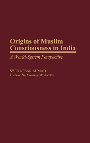 Origins of Muslim Consciousness in India By Syed Nesar Ahmad