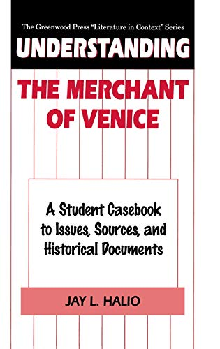 Understanding the Merchant of Venice: A Student Casebook to Issues, Sources, and Historical Documents by Jay L. Halio
