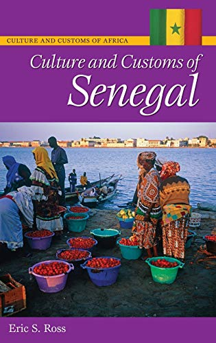 Culture and Customs of Senegal By Eric S. Ross, Ph.D.