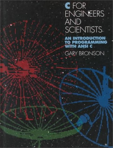 C for Engineers and Scientists: Introduction to Programming with ANSI C By G. Bronson