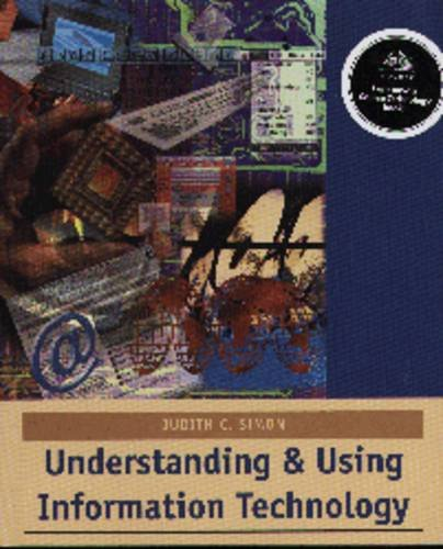 Understanding and Using Information Technology By Judith C. Simon