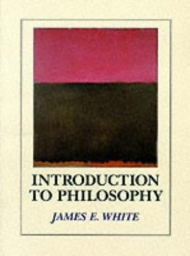 Introduction to Philosophy By James E. White