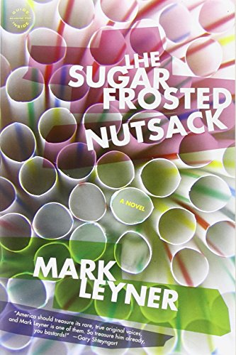 The Sugar Frosted Nutsack By Mark Leyner