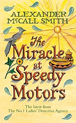 The Miracle At Speedy Motors (No 1 Ladies Detective Agency 9) by Alexander McCall Smith