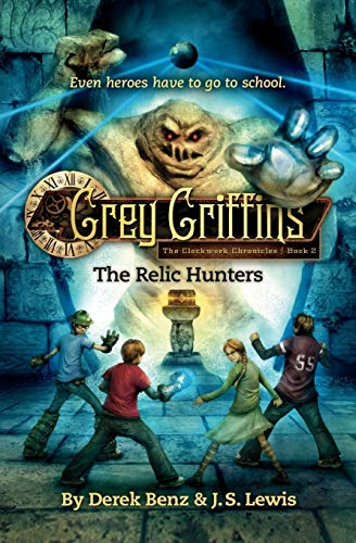 Grey Griffins: The Clockwork Chronicles No. 2: The Relic Hunters By Derek Benz