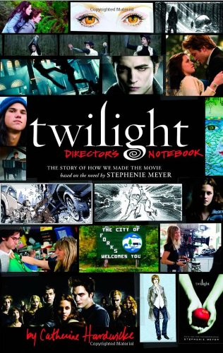 Twilight: Director's Notebook By Catherine Hardwicke