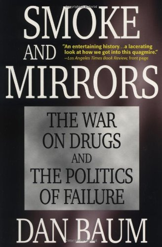 Smoke and Mirrors: The War on Drugs and the Politics of Failure by Dan Baum