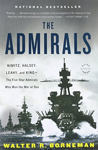 The Admirals: Nimitz, Halsey, Leahy, and King - The Five-Star Admirals Who Won the War at Sea by Walter R. Borneman