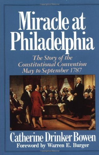 Miracle at Philadelphia: the Story of the Constitutional Convention, May to September 1787 By Catherine Drinker Bowen