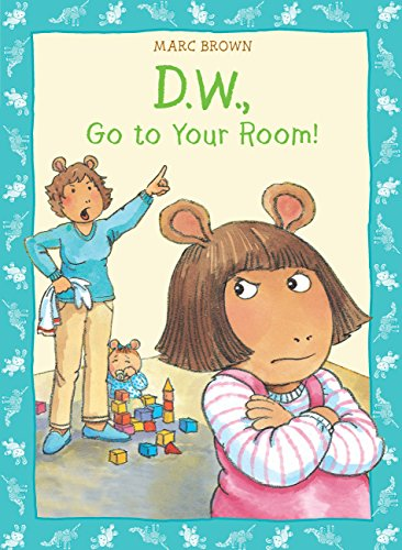 D.W. Go To Your Room! By Marc Brown