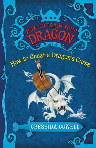 How to Train Your Dragon: How to Cheat a Dragon's Curse By Cressida Cowell