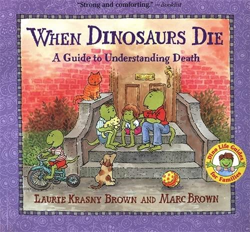 When Dinosaurs Die: A Guide to Understanding Death by Laurene Krasny Brown