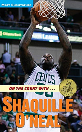 On the Court with ... Shaquille O'Neal By Matt Christopher