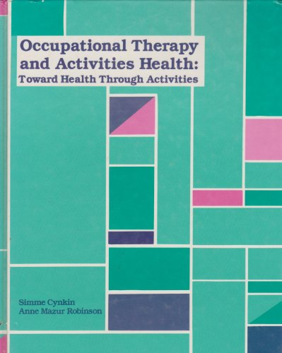 Occupational Therapy and Activities Health: Towards Health Through Activities By S. Cynkin