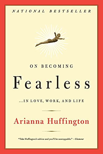 On Becoming Fearless By Arianna Stassinopoulos Huffington