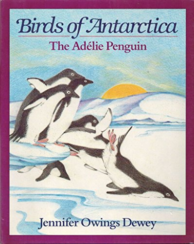 Birds Of Antartica Penguin: Adelie Penguin (Birds of Antarctica) by Jennifer O. Dewey