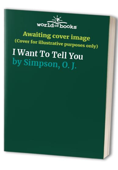 I Want To Tell You By O. J. Simpson