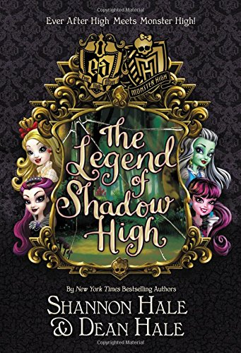 Monster High/Ever After High: The Legend of Shadow High By Shannon Hale