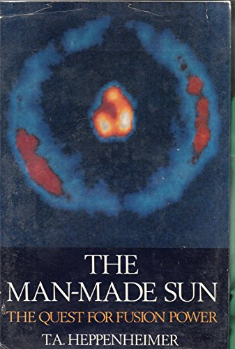Man-made Sun: Quest for Fusion Power By T.A. Heppenheimer