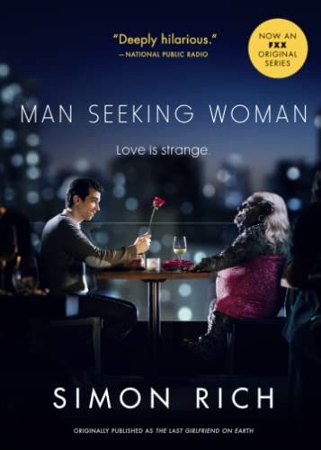 Man Seeking Woman (Originally Published as the Last Girlfriend on Earth) By Simon Rich