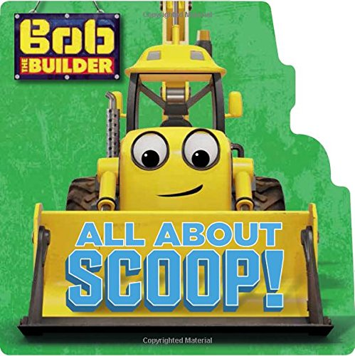 Bob the Builder: All about Scoop! By Cindy Lucci
