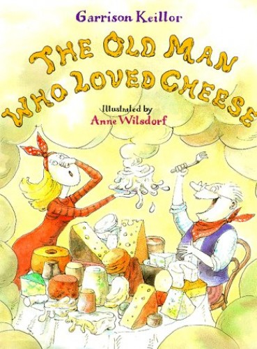The Old Man Who Loved Cheese By Garrison Keillor