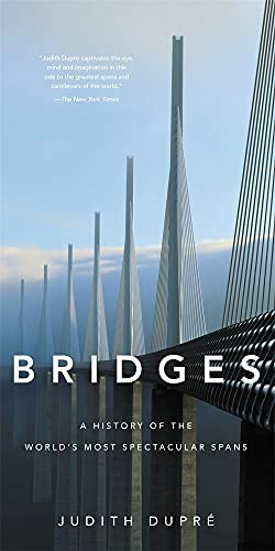 Bridges (New edition): A History of the World's Most Spectacular Spans By Judith Dupre