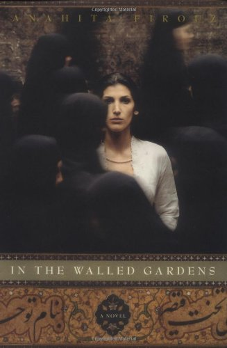 In the Walled Gardens By Anahita Firouz