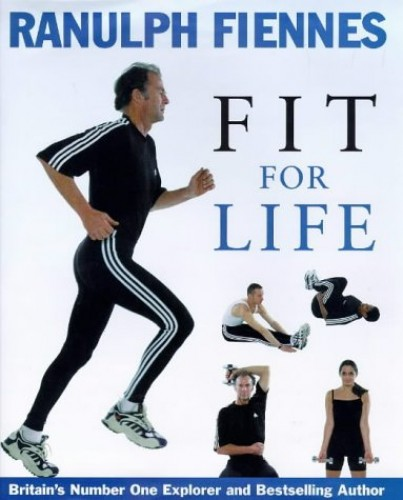Fit for Life By Sir Ranulph Fiennes, Bt OBE